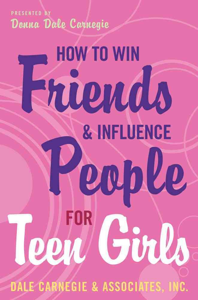 How To Win Friends And Influence People For Teen Girls By Carnegie, Dale/ Carnegie, Donna Dale