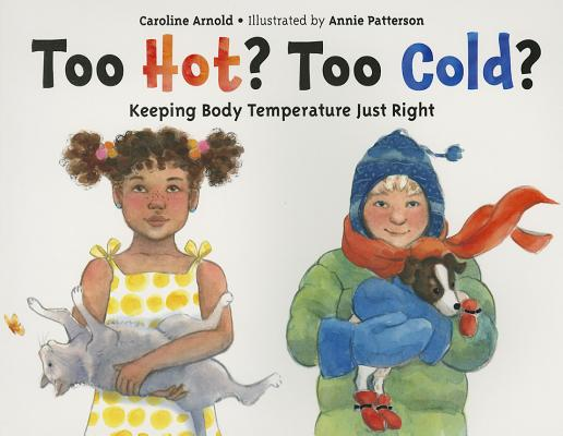 Too Hot? Too Cold? By Arnold, Caroline/ Patterson, Annie (ILT)